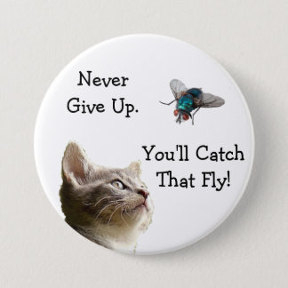 Never Give Up, Youll Catch that Fly Button