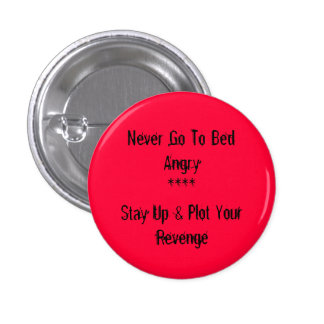 Never Go To Bed Angry 1 Inch Round Button