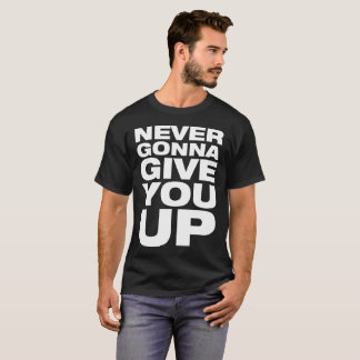 """Never Gonna Give You Up"" Men's T-Shirt"