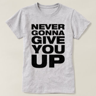 """Never Gonna Give You Up"" Women's T-Shirt"