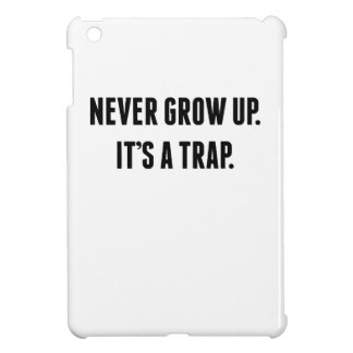 Never Grow Up It's A Trap iPad Mini Covers