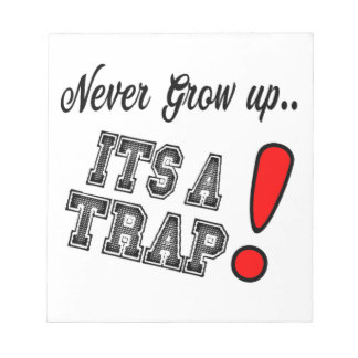 Never Grow Up its a trap notebook Notepad
