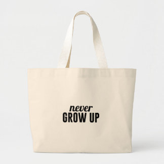 Never Grow Up Large Tote Bag