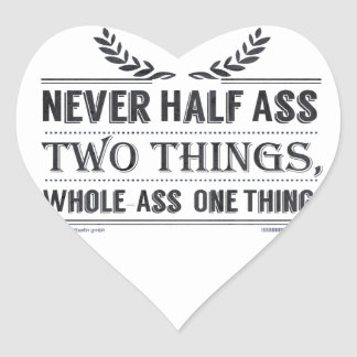 Never Half-Ass Two Things Whole-Ass One Thing Heart Stickers