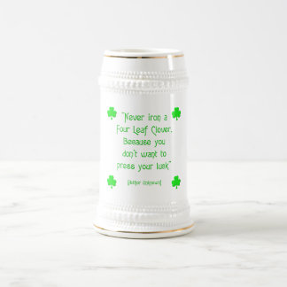 Never iron a four-leaf clover.... beer stein
