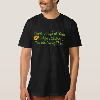 never laugh at wife's choices funny t-shirt design