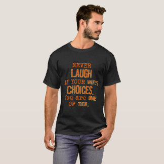 Never Laugh At Wife's Choices Humour T-Shirt
