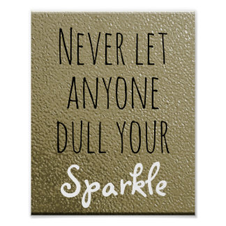 Never Let Anyone Dull Your Sparkle | Inspirational Poster