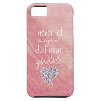 Never let anyone dull your sparkle iPhone 5 case