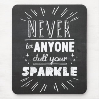 """Never let anyone dull your sparkle"" motivational Mouse Pad"