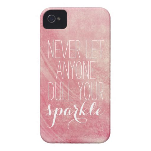 Never let anyone dull your sparkle Quote Case-Mate iPhone 4 Cases