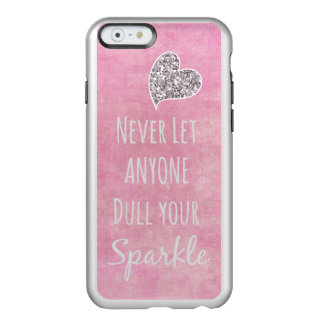 Never let anyone dull your sparkle Quote Incipio Feather® Shine iPhone 6 Case