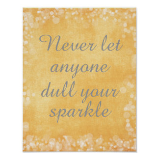 Never let anyone dull your sparkle quote poster