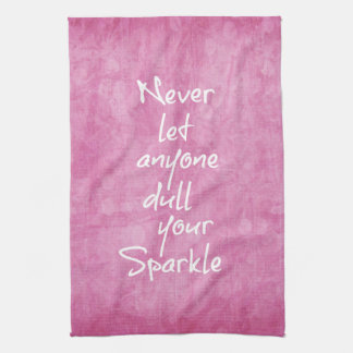 Never let anyone dull your sparkle Quote Towel