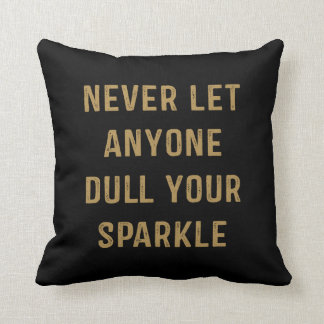 Never Let Anyone Dull Your Sparkle. Throw Pillow
