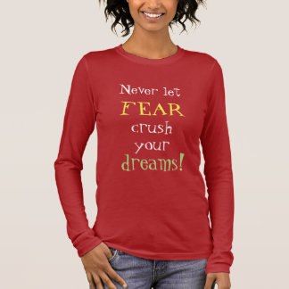 Never let FEAR crush your dreams Inspirational Long Sleeve T-Shirt