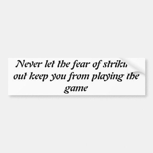 Never let fear strike you out bumper sticker