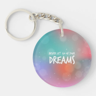 Never Let Go of your Dreams Quote Keychain