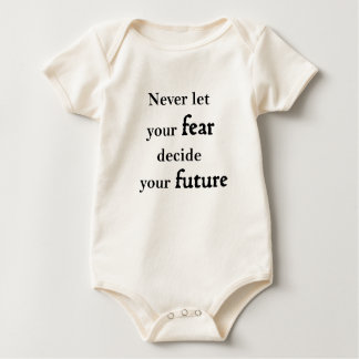 never let your fear decide your future baby bodysuit