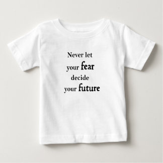 never let your fear decide your future baby T-Shirt