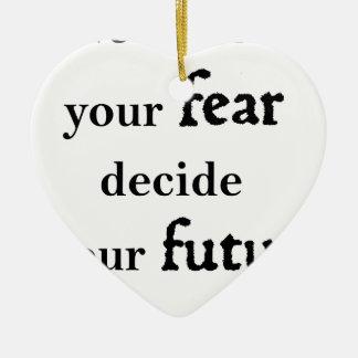 never let your fear decide your future ceramic ornament