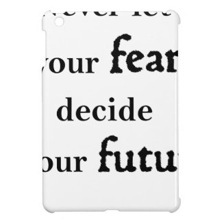 never let your fear decide your future iPad mini cases