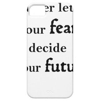 never let your fear decide your future iPhone 5 cases