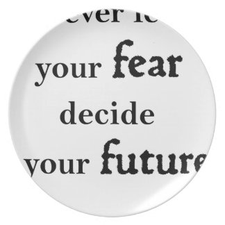 never let your fear decide your future party plates