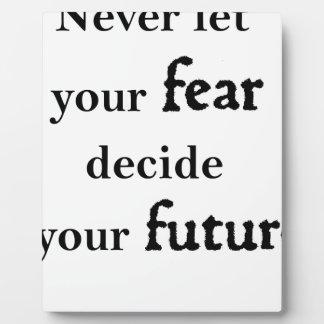 never let your fear decide your future plaque