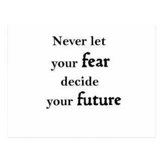 never let your fear decide your future postcard