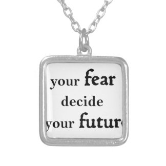 never let your fear decide your future silver plated necklace