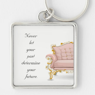 Never let your past determine your future. keychain