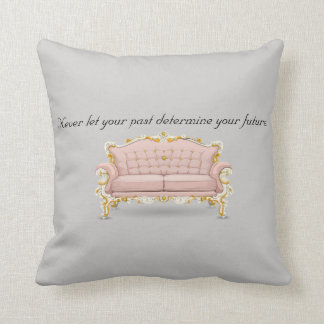 Never let your past determine your future. throw pillow