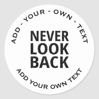 Never Look Back - Add Your Own Text Classic Round Sticker