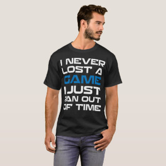 Never Lost a Game Just Ran Out of Time Sports T-Shirt