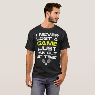 Never Lost a Game Just Ran Out of Time Tennis T-Shirt