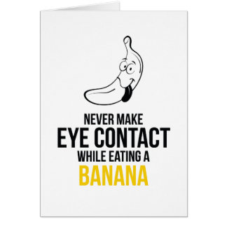 Never Make Eye Contact While Eating A Banan Greeting Card