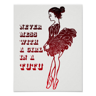 Never Mess with a Girl in a Tutu Poster