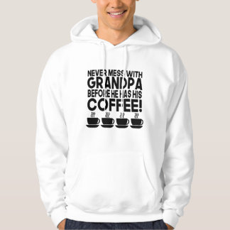 Never Mess With Grandpa Before He Has His Coffee Hoodie