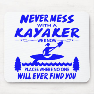 Never Mess With Kayaker No One Will Ever Find You Mouse Pad