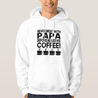 Never Mess With Papa Before He Has His Coffee Hoodie