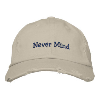 Never Mind Embroidered Hat