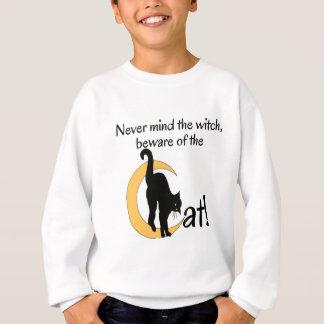 NEVER MIND THE CAT, BEWARE OF THE CAT SWEATSHIRT