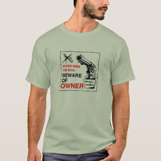 Never mind the dog  beware of owner T-Shirt