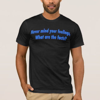 Never mind your feelings T-Shirt