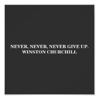 NEVER, NEVER, GIVE UP WINSTON CHURCHILL POSTER