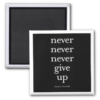 """Never, Never, Never Give Up"" Square Magnet"