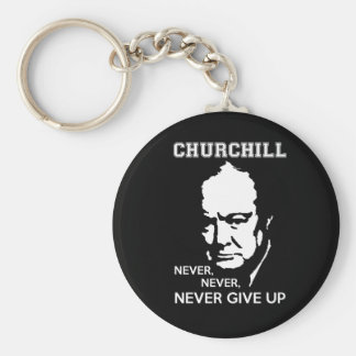 NEVER, NEVER NEVER GIVE UP WINSTON CHURCHILL QUOTE BASIC ROUND BUTTON KEYCHAIN