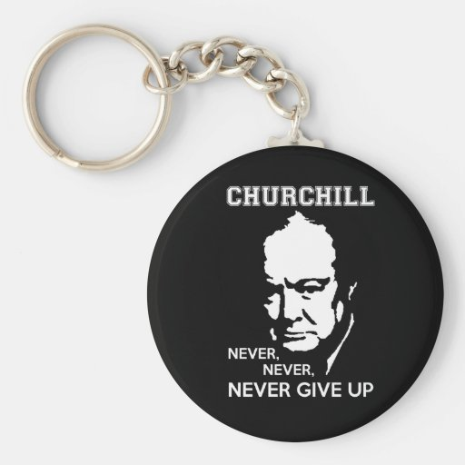 NEVER, NEVER NEVER GIVE UP WINSTON CHURCHILL QUOTE KEY CHAINS