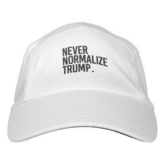 NEVER NORMALIZE TRUMP -- HAT